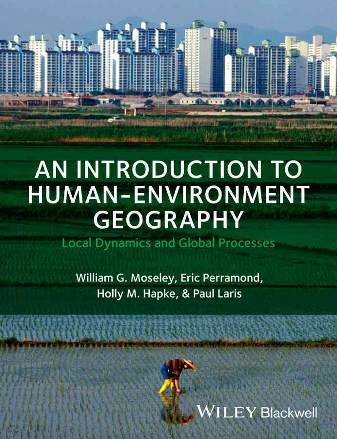 An Introduction to Human-environment Geography By Moseley, William G./ Perramond, Eric/ Hapke, Holly M./ Laris, Paul